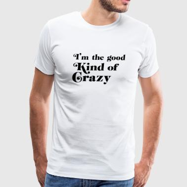 Crazy - I'm the good kind of crazy - Men's Premium T-Shirt