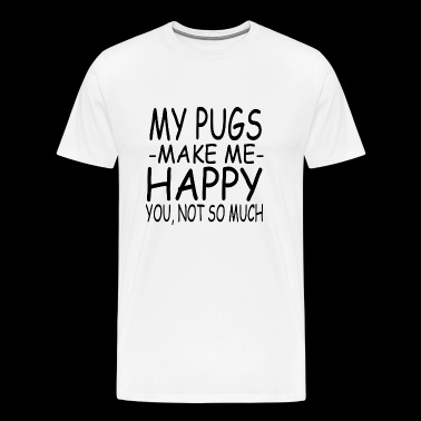 Pug - my pugs make me happy you not so much - Men's Premium T-Shirt