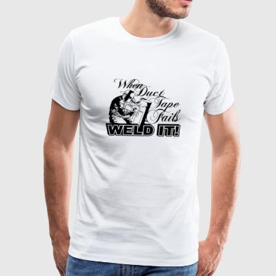 Welder - when duct tape fails weld it - Men's Premium T-Shirt