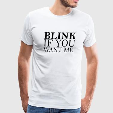 Blink - Blink If You Want Me - Men's Premium T-Shirt