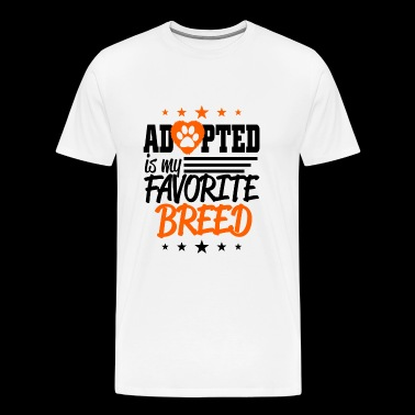 Adopted - Adopted Is My Favorite Breed - Men's Premium T-Shirt