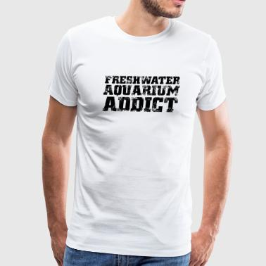 Freshwater - freshwater aquarium addict - Men's Premium T-Shirt