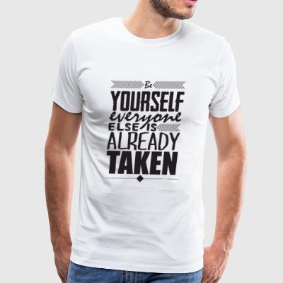 Motivation - Be yourself. Everyone else is alrea - Men's Premium T-Shirt