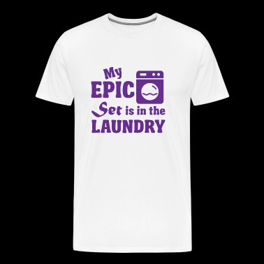 Epic - My epic set is in the laundry - Men's Premium T-Shirt