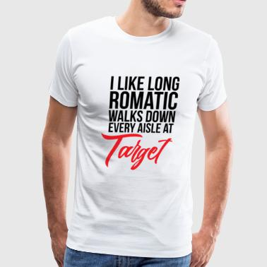 Target - I Like Long Romantic Walks Down Every A - Men's Premium T-Shirt