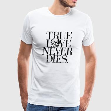 Love - True Love Never Dies. - Men's Premium T-Shirt