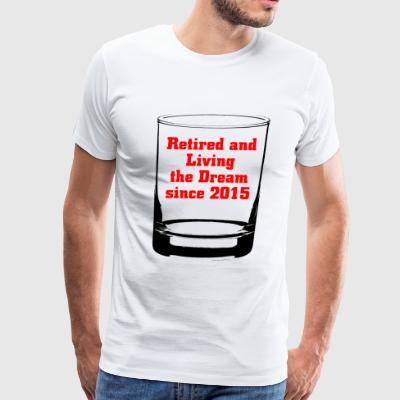 2015 - RETIRED AND LIVING THE DREAM SINCE 2015 - Men's Premium T-Shirt