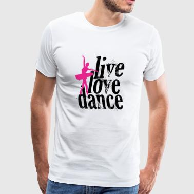 DANCE - LIVE LOVE DANCE - Men's Premium T-Shirt