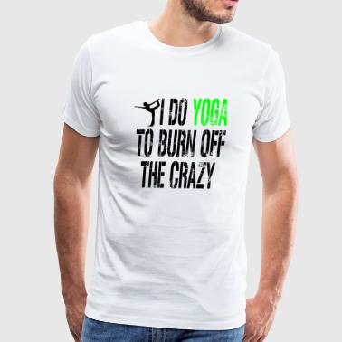 YOGA - I DO YOGA TO BURN OFF THE CRAZY - Men's Premium T-Shirt