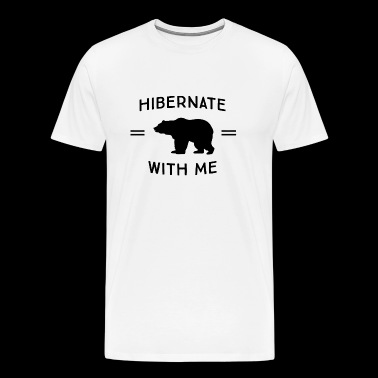 Bear - Hibernate with me (Bear) - Men's Premium T-Shirt