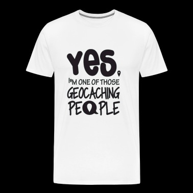 Geocacher - Yes, I'm one of those geocaching peo - Men's Premium T-Shirt