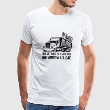 Trucker - Trucker: I get paid to stare out the w - Men's Premium T-Shirt