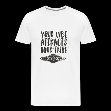 Vibe - YOUR VIBE ATTRACT YOUR TRIBE - Men's Premium T-Shirt