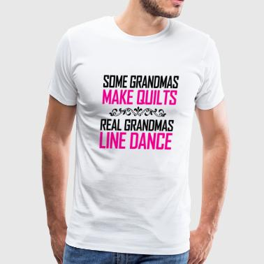 DANCE - SOME GRANDMAS MAKE QUILTS REAL GRANDMAS - Men's Premium T-Shirt