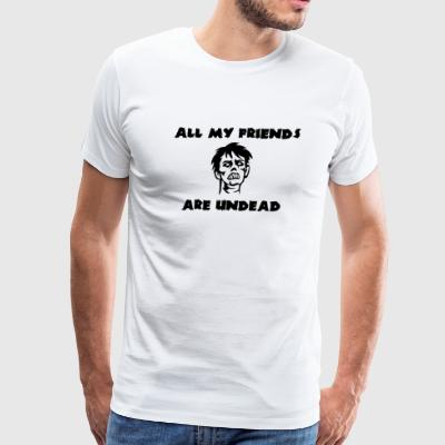 Zombie - All My Friends are Undead - Men's Premium T-Shirt