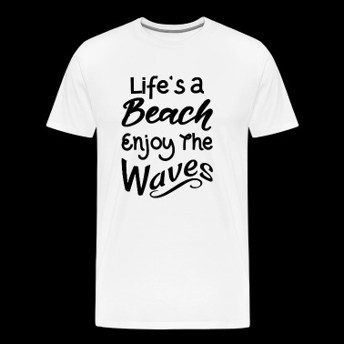 Life's A Beach Enjoy The Waves - Men's Premium T-Shirt