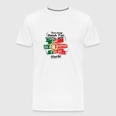 URLAUB HOME ROOTS TRAVEL I M IN Portugal Porto - Men's Premium T-Shirt