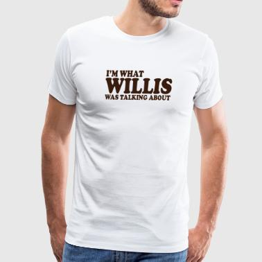 I m What Willis Was Talking About - Men's Premium T-Shirt