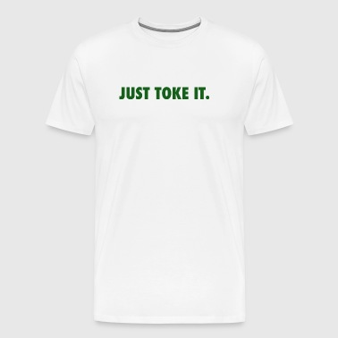 JUST TOKE IT. - Men's Premium T-Shirt