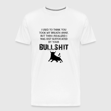 I was suffocated by your bullshit - Men's Premium T-Shirt