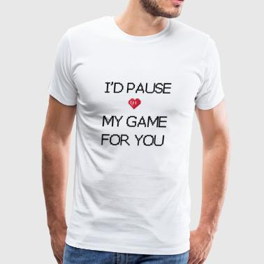 I'd pause my game for you - Men's Premium T-Shirt