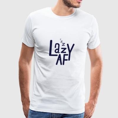 Lazy af - Men's Premium T-Shirt