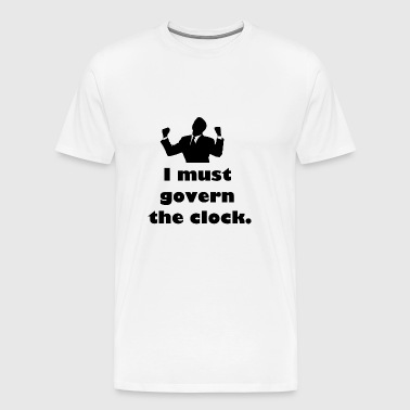 I must govern the clock, not be governed by it. - Men's Premium T-Shirt