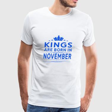 KINGS ARE BORN IN NOVEMBER NOVEMBER KINGS QUOTE - Men's Premium T-Shirt