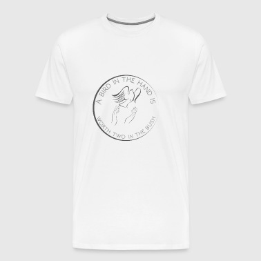 GIFT - BIRD IN THE HAND - Men's Premium T-Shirt