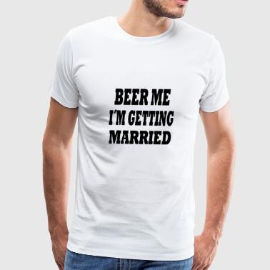 beer me im getting married - Men's Premium T-Shirt