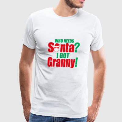 Christmas Who Needs Santa I Got Granny - Men's Premium T-Shirt