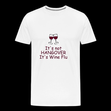 T-Shirt Present Birthday Gift Idea Funny Wine Flu - Men's Premium T-Shirt