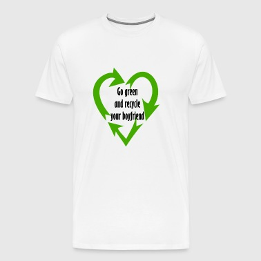 Go green and recycle your boyfriend! - Men's Premium T-Shirt