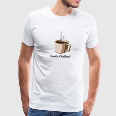 Let's Coffee! (Engrish) - Men's Premium T-Shirt