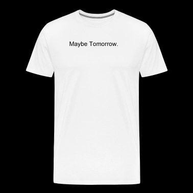 Maybe Tomorrow tee - Men's Premium T-Shirt