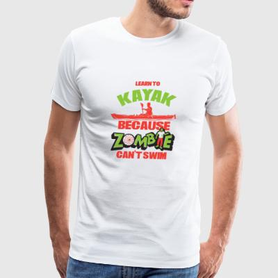 Learn To Kayak Because Zombies Can't Swim - Men's Premium T-Shirt