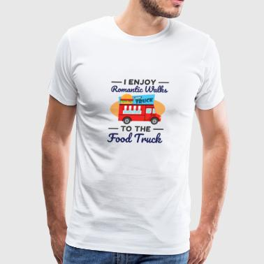 I Enjoy Romantic Walks To The Food Truck - Men's Premium T-Shirt