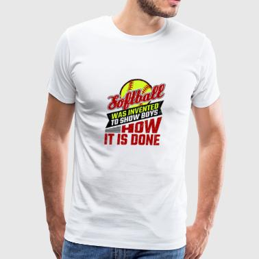 Softball Was Invented To Show Boys How It's Done - Men's Premium T-Shirt