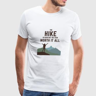 THE HIKE IS HARD BUT THE VIEW WOTH IT ALL - Men's Premium T-Shirt