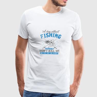 A day without fishing gift lake sitting water love - Men's Premium T-Shirt