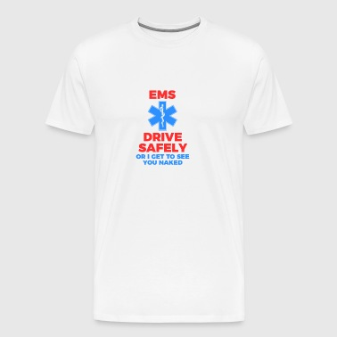 Drive Safely or Be Naked Funny Design - Men's Premium T-Shirt