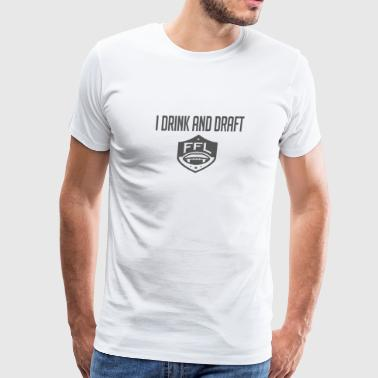 I drink and draft - Men's Premium T-Shirt