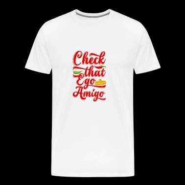 Check That Ego Amigo - Men's Premium T-Shirt