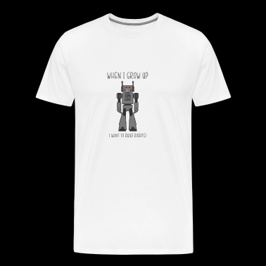 When I grow up I wanna be Robots! - Men's Premium T-Shirt