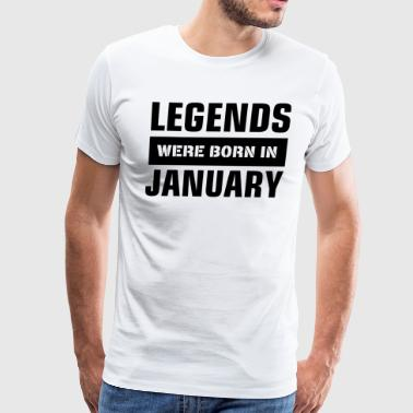 Legends were born in January - Men's Premium T-Shirt