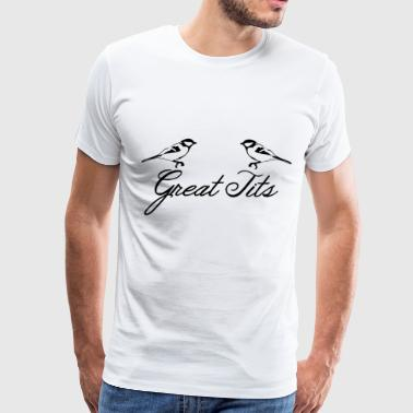 GREAT TITS JOKE FUNNY NOVELTY HOLIDAYS - Men's Premium T-Shirt