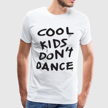 New Cool Kids Dont Dance Dope Swag T Shirts - Men's Premium T-Shirt