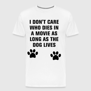 I don't care who dies in a movie funny dog - Men's Premium T-Shirt