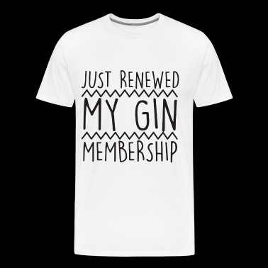 Just Renewed My Gin Membership Funny Joke Gym Work - Men's Premium T-Shirt