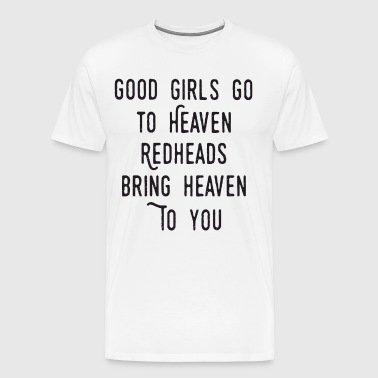 Good Girls Go To Heaven Redheads Bring Heaven To Y - Men's Premium T-Shirt